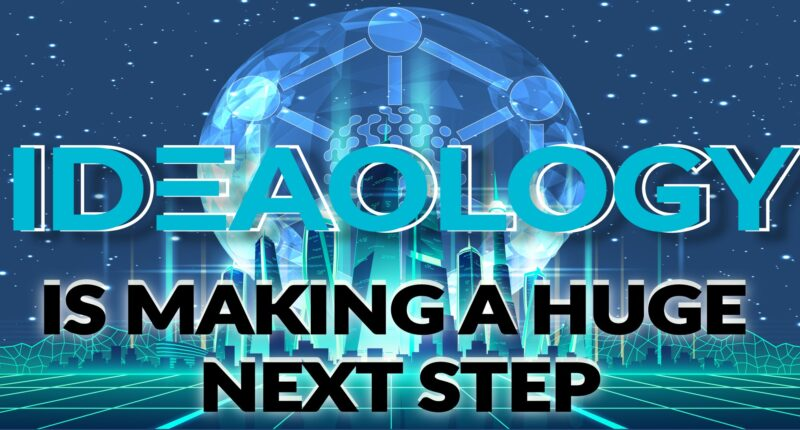 IDEAOLOGY IS MAKING A HUGE NEXT STEP