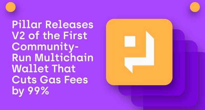 Pillar V2: A Community-Run Multichain Wallet That Cuts Gas Fees by 99%